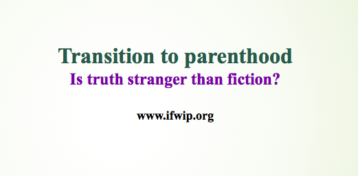The Trauma Of Parenthood >> Transition To Parenthood Is Truth Stranger Than Fiction